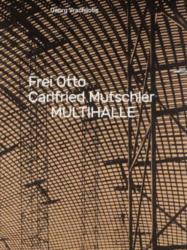 Georg Vrachliotis: Frei Otto, Carlfried Mutschler, Multihalle. Leipzig 2017 ISBN 9783959051927
