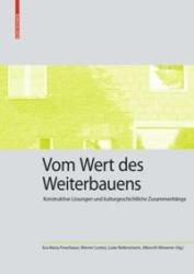 Eva Maria Froschauer, Werner Lorenz, Luise Rellensmann und Albrecht Wiesener (Hrsg.): Vom Wert des Weiterbauens. 256 Seiten, 105 Abbildungen, Birkhäuser, 2020 ISBN 9783035622225